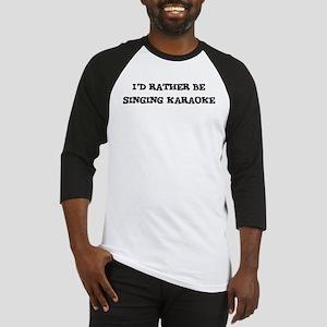 Rather be Singing Karaoke Baseball Jersey