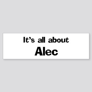It's all about Alec Bumper Sticker
