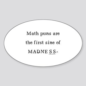 Math puns sine of madness Sticker (Oval)