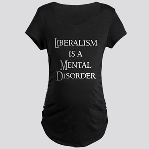 Liberalism is a Mental Disord Maternity Dark T-Shi