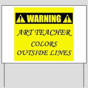 WARNING: Art Teacher Yard Sign