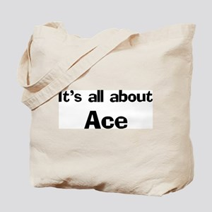 It's all about Ace Tote Bag