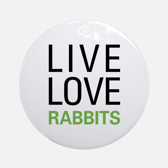 Live Love Rabbits Ornament (Round)