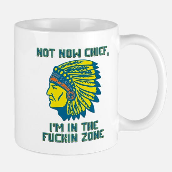 Not Now Chief, I'm In The Fuckin Zone Mug
