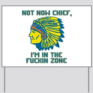 Not Now Chief, I'm In The Fuckin Zone Yard Sign