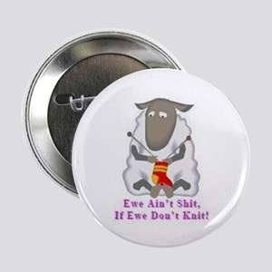 "Ewe Ain't Shit 2.25"" Button"