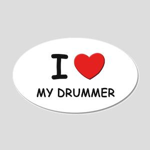 I love drummers 20x12 Oval Wall Peel