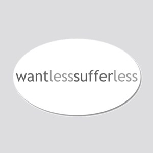 Want Less - Suffer Less - Grey Text 20x12 Oval Wal
