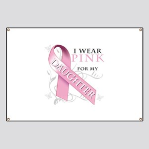 I Wear Pink for my Daughter Banner