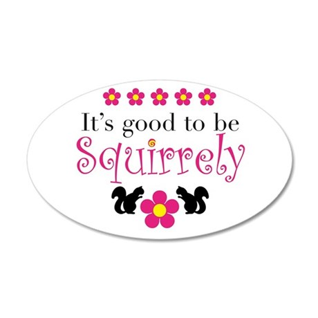 It's Good To Be Squirrely 20x12 Oval Wall Peel