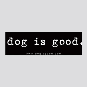Dog is Good 36x11 Wall Peel