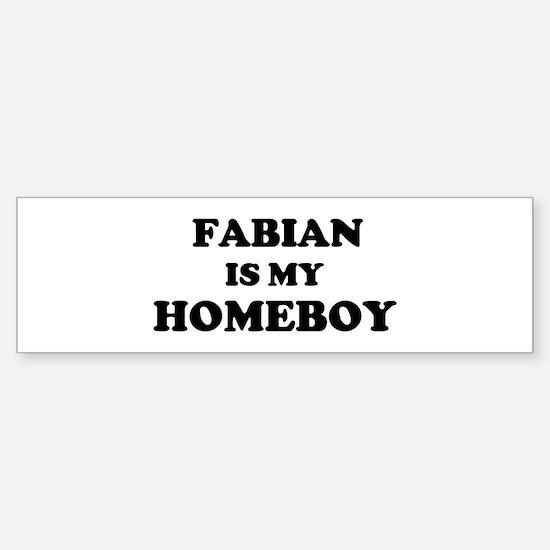 Fabian Is My Homeboy Bumper Bumper Bumper Sticker