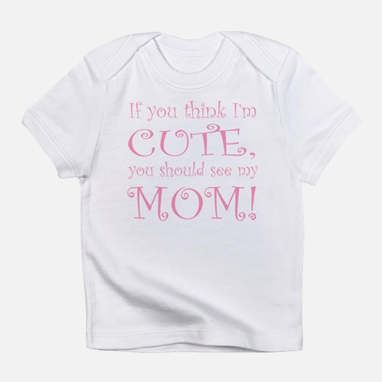 If you think I'm cute... Infant T-Shirt