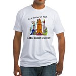 I AM a rocket scientist! Fitted T-Shirt