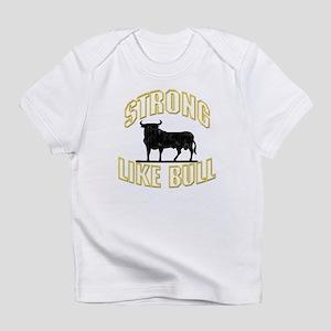 STRONG LIKE BULL Infant T-Shirt