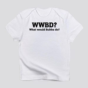 What would Bubba do? Creeper Infant T-Shirt