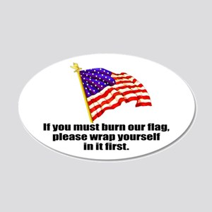 If you must burn our flag 20x12 Oval Wall Peel