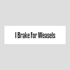I Brake For Weasels 36x11 Wall Peel