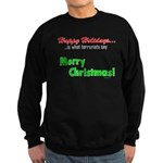 Happy Holidays is what terror Sweatshirt (dark)