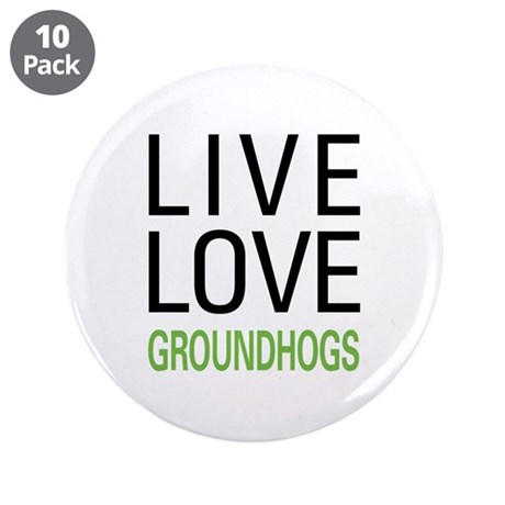 "Live Love Groundhogs 3.5"" Button (10 pack)"