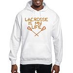 Lacrosse is my life Hooded Sweatshirt