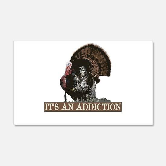 Its an Addiction Turkey Hunti 20x12 Wall Peel