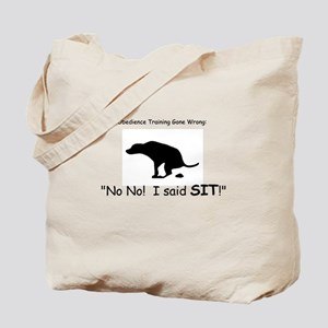I said sit! Tote Bag