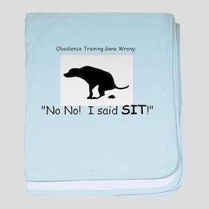 I said sit! baby blanket