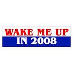 WAKE ME UP IN 2008 Bumper Sticker