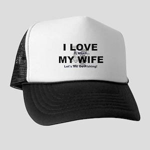 I Love my wife fishing Trucker Hat