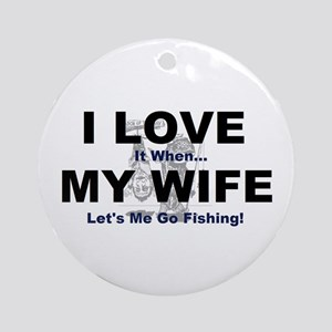 I Love my wife fishing Ornament (Round)