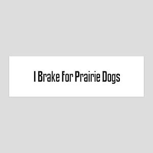 I Brake For Prairie Dogs 36x11 Wall Peel