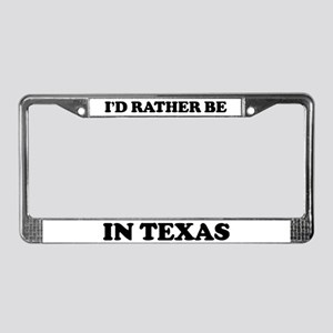 Rather be in Texas License Plate Frame