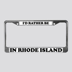 Rather be in Rhode Island License Plate Frame