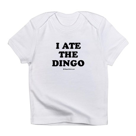 I ate the dingo / Baby Humor Infant T-Shirt