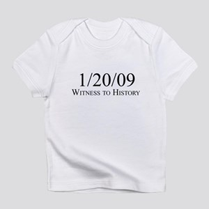 Witness to History 1/20/09 Infant T-Shirt