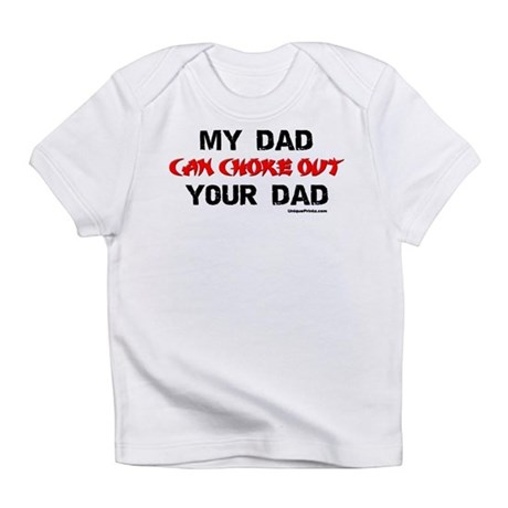MY DAD CHOKED OUT YOUR DAD Infant T-Shirt