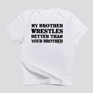 MY BROTHER WRESTLES BETTER TH Infant T-Shirt