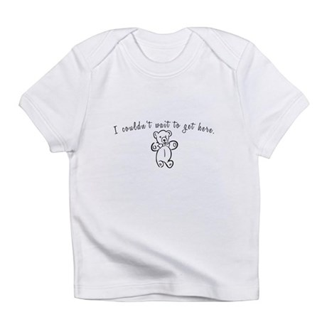I couldn't wait to get here! Infant T-Shirt