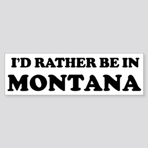 Rather be in Montana Bumper Sticker