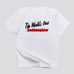 """""""The World's Best Goddaughter"""" Infant T-Shirt"""