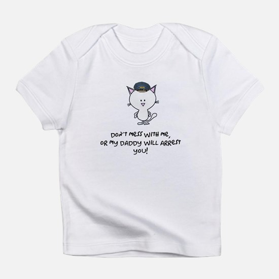 dont mess with me...policecat Infant T-Shirt