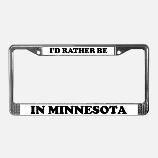 Rather be in Minnesota License Plate Frame