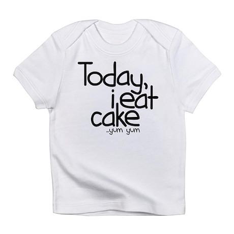 Today I Eat Cake Infant T-Shirt