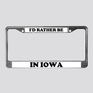 Rather be in Iowa License Plate Frame