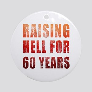 Raising Hell 60th Birthday Ornament (Round)
