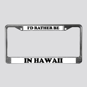 Rather be in Hawaii License Plate Frame