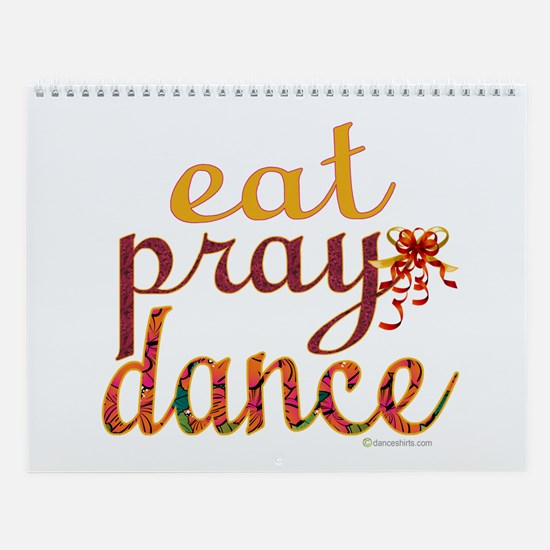 Eat Pray Dance by Danceshirts.com Wall Calendar