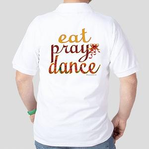 Eat Pray Dance by Danceshirts.com Golf Shirt