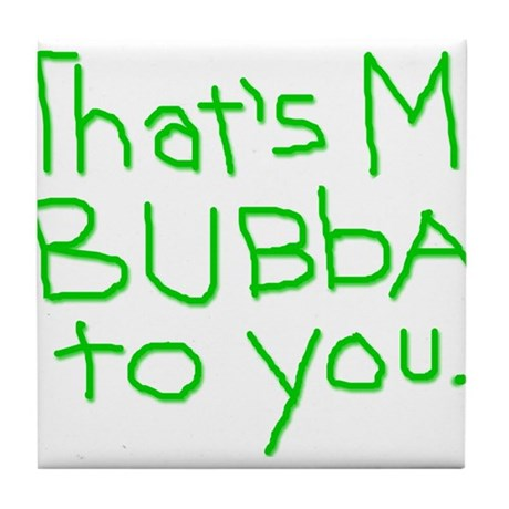 That's Mr. Bubba To You lime text Tile Coaster